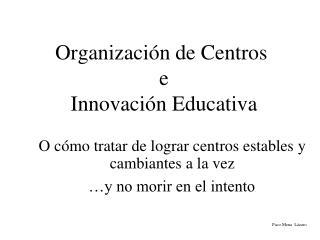 Organización de Centros  e  Innovación Educativa