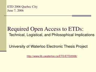 ETD 2006 Quebec City June 7, 2006 Required Open Access to ETDs: