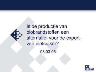 Is de productie van biobrandstoffen een alternatief voor de export van bietsuiker?