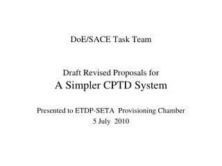 DoE/SACE Task Team Draft Revised Proposals for A Simpler CPTD System