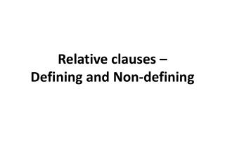 Relative clauses  –  Defining  and Non- defining