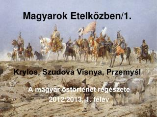 Magyarok Etelközben/1. Krylos, Szudova Visnya, Przemyśl