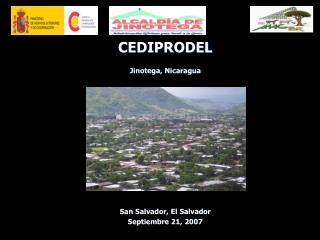 CEDIPRODEL Jinotega, Nicaragua San Salvador, El Salvador Septiembre 21, 2007