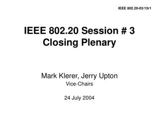 IEEE 802.20 Session # 3 Closing Plenary