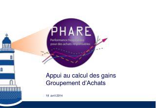Appui au calcul des gains Groupement d�Achats 18  avril 2014