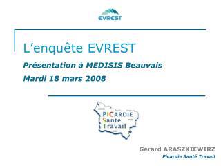 L'enquête EVREST Présentation à MEDISIS Beauvais Mardi 18 mars 2008