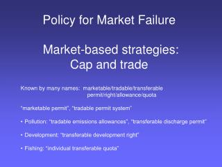 Policy for Market Failure   Market-based strategies:  Cap and trade