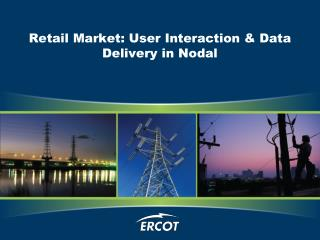 Retail Market: User Interaction & Data Delivery in Nodal