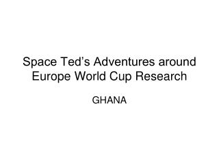 Space Ted's Adventures around Europe World Cup Research
