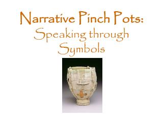 Narrative Pinch Pots: Speaking through Symbols