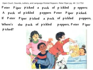 Open Court: Sounds, Letters, and Language Pickled Peppers: Peter Piper pg. 48  3.2 T52