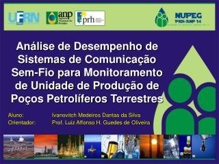 Aluno: Ivanovitch Medeiros Dantas da Silva Orientador: Prof. Luiz Affonso H. Guedes de Oliveira