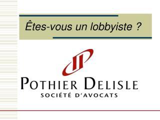 Êtes-vous un lobbyiste ?