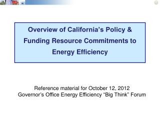 Overview of California's Policy & Funding Resource Commitments to Energy Efficiency