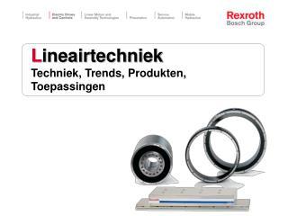 L ineairtechniek Techniek, Trends, Produkten, Toepassingen