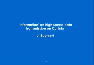 'Information' on high speed data transmission on Cu links J. Buytaert