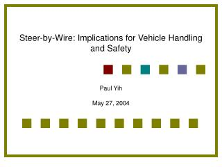Steer-by-Wire: Implications for Vehicle Handling and Safety Paul Yih May 27, 2004