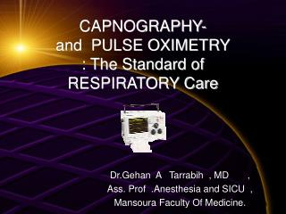 CAPNOGRAPHY- and  PULSE OXIMETRY : The Standard of RESPIRATORY Care