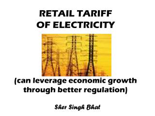 RETAIL TARIFF  OF ELECTRICITY (can leverage economic growth through better regulation)