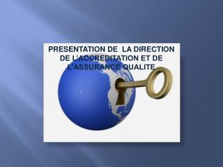 PRESENTATION DE  LA DIRECTION DE L'ACCREDITATION ET DE L'ASSURANCE QUALITE