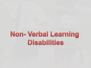 Non- Verbal Learning  Disabilities