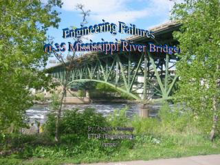 Engineering Failures    (I-35 Mississippi River Bridge)