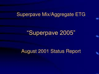 "Superpave Mix/Aggregate ETG ""Superpave 2005"" August 2001 Status Report"