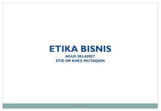 ETIKA BISNIS AGUS SELAMET STIE DR KHEZ MUTAQIEN