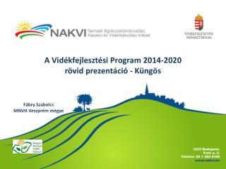 A Vidékfejlesztési Program 2014-2020 rövid prezentáció - Küngös