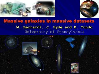 Massive galaxies in massive datasets M. Bernardi, J. Hyde and E. Tundo