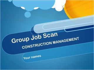 Group Job Scan CONSTRUCTION MANAGEMENT