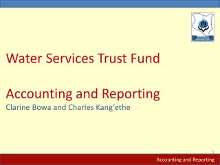Water Services Trust Fund Accounting and Reporting Clarine  Bowa  and Charles  Kang'ethe
