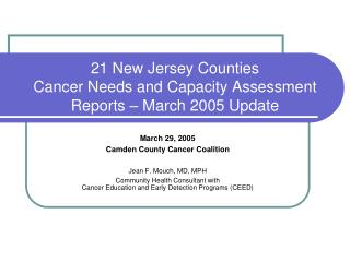 21 New Jersey Counties  Cancer Needs and Capacity Assessment Reports – March 2005 Update