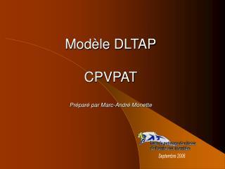 Modèle DLTAP CPVPAT Préparé par Marc-André Monette