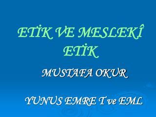 MUSTAFA OKUR YUNUS EMRE T ve EML