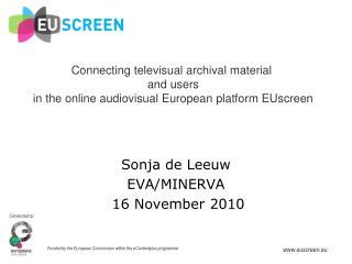 Sonja de Leeuw Sonja de Leeuw EVA/MINERVA  16 November 2010