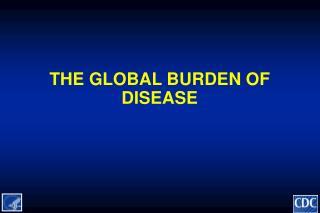 THE GLOBAL BURDEN OF DISEASE