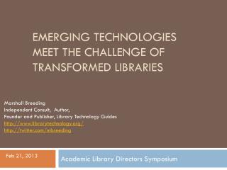 Emerging Technologies Meet the Challenge of Transformed Libraries