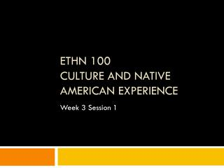 ETHN 100 Culture and Native American Experience
