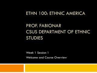 ETHN 100: ETHNIC America Prof. Fabionar CSUS Department of Ethnic Studies