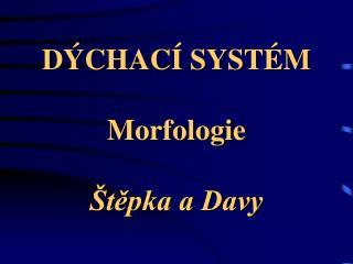 DÝCHACÍ SYSTÉM Morfologie Štěpka a Davy