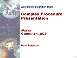 Operational Integration Team  Complex Procedure Presentation   Alaska October 2-4, 2002    Dave Peterson