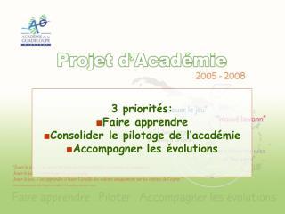 3 priorités: Faire apprendre Consolider le pilotage de l'académie Accompagner les évolutions