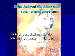 Etho - Animal  die Akademie Basis - Wissen über Hunde
