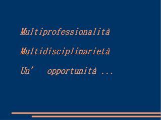 Multiprofessionalità Multidisciplinarietà Un'  opportunità ...