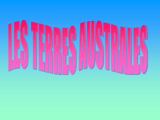 LES TERRES AUSTRALES