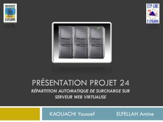 Présentation Projet 24 Répartition automatique de surcharge sur serveur web virtualise