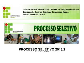 PROCESSO SELETIVO  2013/2 Ultima  atualização:17/07/2013