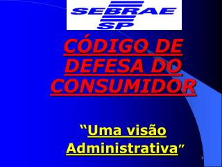 C DIGO DE DEFESA DO CONSUMIDOR     Uma vis o  Administrativa