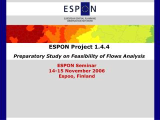 ESPON Project 1.4.4 Preparatory Study on Feasibility of Flows Analysis
